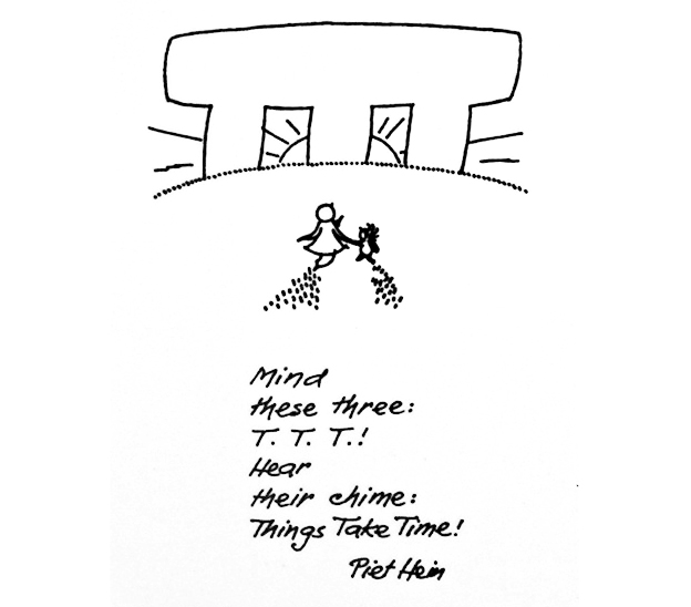 T. T. T. Things Take Time - Piet Hein