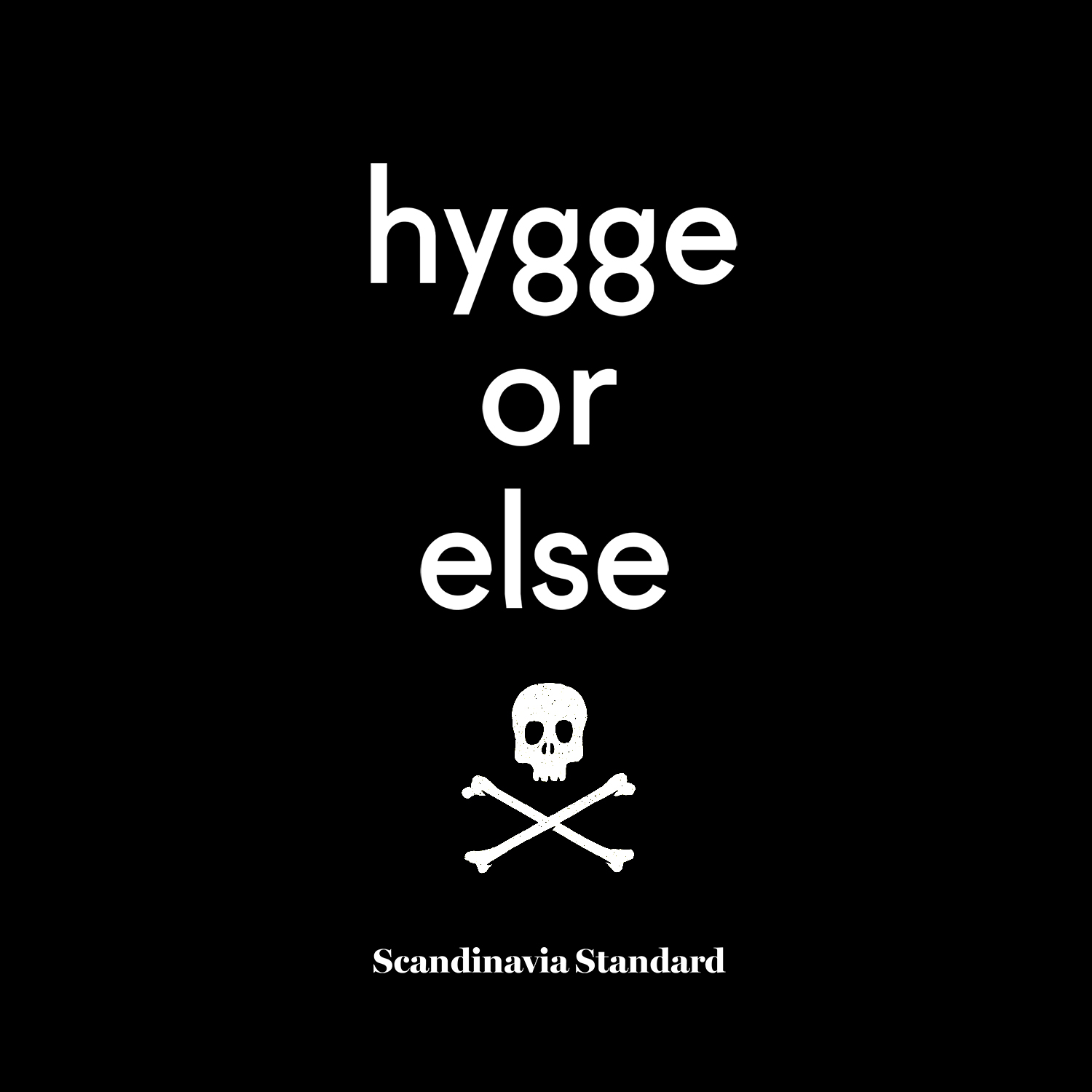Hygge or Else